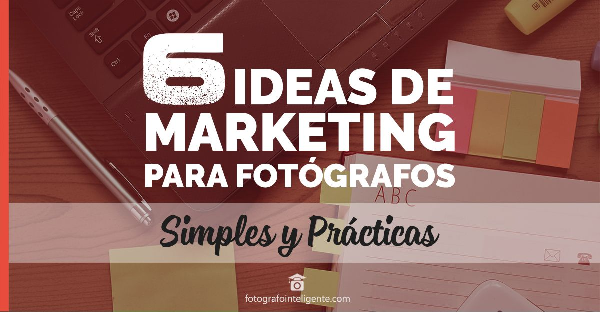 Ideas de Marketing para Fotógrafos simples y practicas